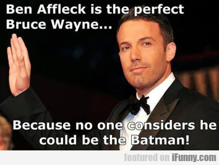 Ben Affleck Is The Perfect Bruce Wayne...