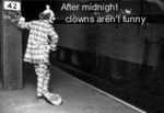 After Midnight Clowns Aren't Funny...
