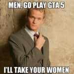 Men, Go Play Gta 5, I'll Take Your Women