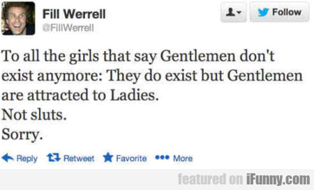 To all the girls that say Gentlemen...
