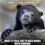 I Honestly Can't Remember What It Feels Like...