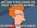 Not Sure If Mtv Stands For Music Television...