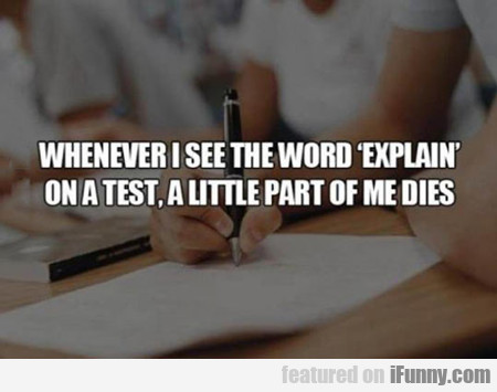 Whenever I See The Word Explain On A Test...