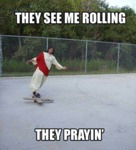 They See Me Rolling, They Prayin'