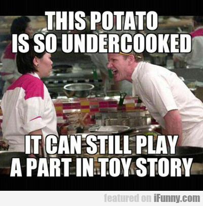 this potato is so undercooked...