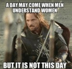 A Day May Come When Men Understand Women...