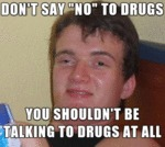 Don't Say No To Drugs...