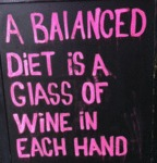 A Balanced Diet Is A Glass Of Wine