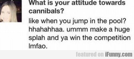 What Is Your Attitude Towards Cannibals?