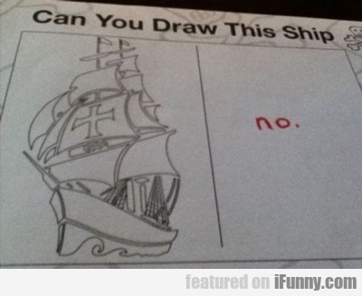Can You Draw This Ship? No