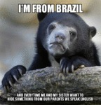 I'm From Brazil, And Everytime Me And My Sister...