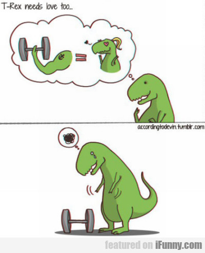 T-rex Needs Love To...