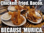 Chicken. Fried. Bacon. Because 'murica