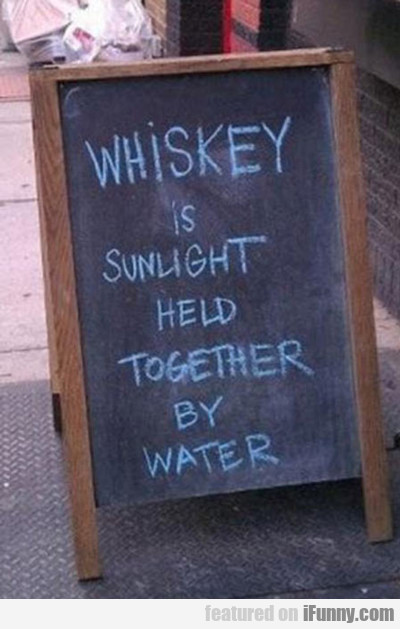 whisky is sunlight held together by water