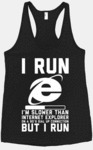 I Run, I'm Slower Than Internet Explorer...