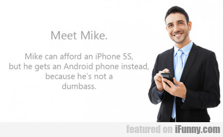 Meet Mike, Mike Can Afford An Iphone 5s...
