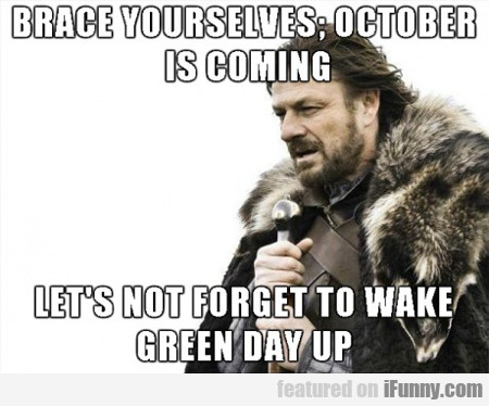 Brace Yourselves, October Is Coming...