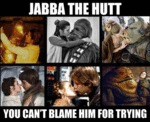 Jabba The Hutt, You Can't Blame Him For Trying