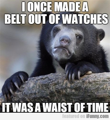 I once made a belt out of watches