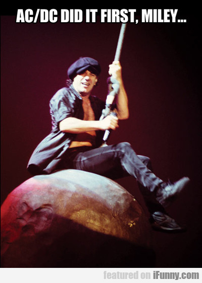 ac/dc did it first, miley...