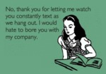 No, Thank You For Letting Me Watch You Text...
