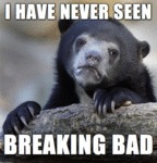 I Have Never Seen Breaking Bad...