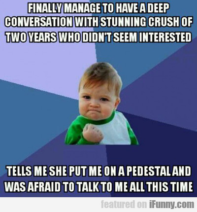 Finally Manage To Have A Deep Conversation...