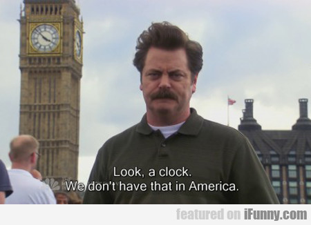 Look, A Clock. We Don't Have That In America...