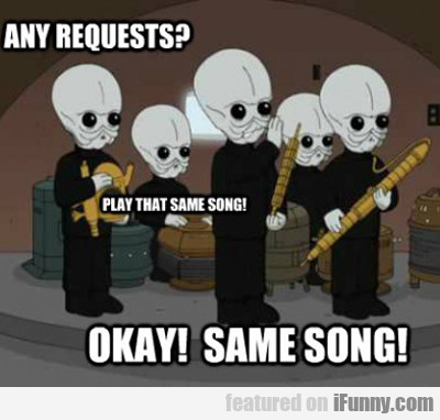 any requests? play that same song...
