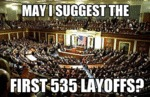 May I Suggest The First 535 Layoffs?