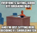 Everyone's Saying, Goodbye Breaking Bad...