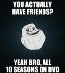 You Actually Have Friends?