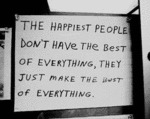 The Happiest People Don't Have The Best Of....