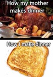 How My Mother Makes Dinner, How I Make Dinner