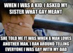 When I Was A Kid I Asked My Sister What Gay...