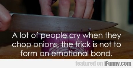 A Lot Of People Cry When They Chop Onions