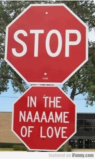 Stop, In The Naaaame Of Love