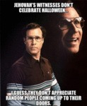 Jehovah's Witnesses Don't Celebrate Halloween...