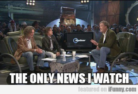 The Only News I Watch...