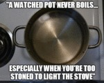 A Watched Pot Never Boils...