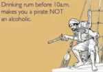 Drinking Rum Before 10a. M. Makes You A Pirat