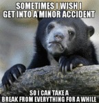 Sometimes I Wish I Get Into A Minor Accident...
