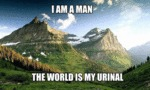 I Am A Man, The World Is My Urinal...