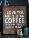 I Love You More Than Coffee...