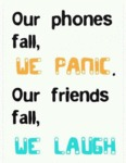 Our Phones Fall We Panic, Our Friends Fall We...
