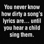 You Never Know How Dirty A Song's Lyric Are