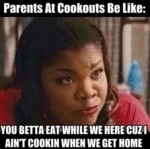 Parents At Cookouts Be Like...