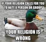 If Your Religion Calls For You To Hate A Person...