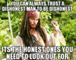 You Can Always Trust A Dishonest Man To Be...