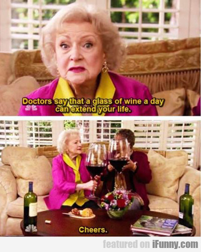 Doctors Say That A Glass Of Wine A Day Can...